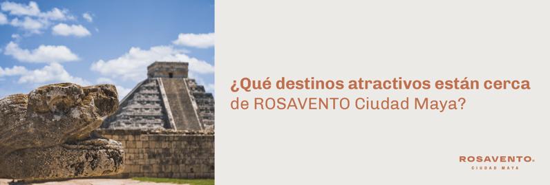 ¿Qué destinos atractivos están cerca de ROSAVENTO Ciudad Maya_banner