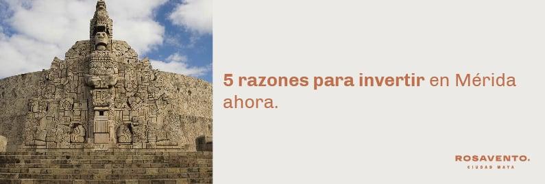 5 razones para invertir en Mérida ahora_BANNER_Mesa de trabajo 1