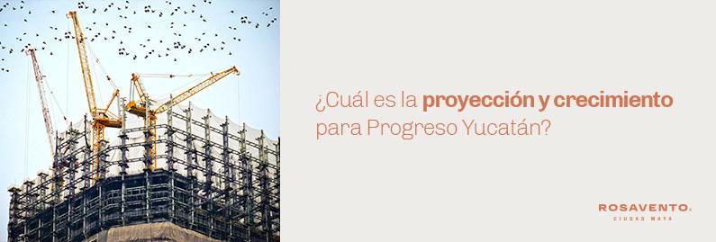 proyección-y-crecimiento-para-Progreso-Yucatán_banner